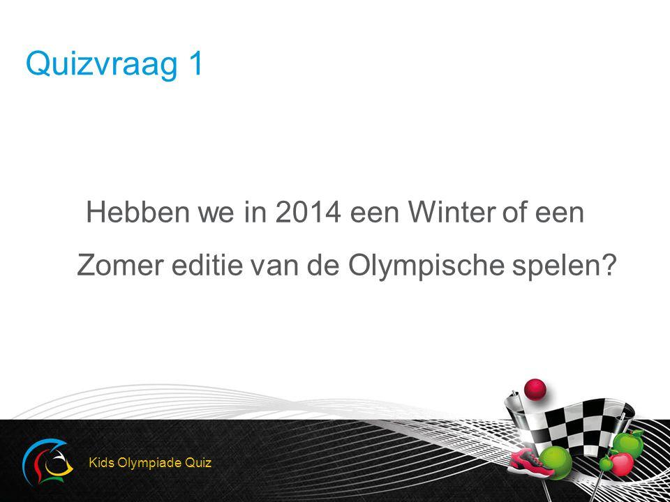 Quizvraag 1 Hebben we in 2014 een Winter of een Zomer editie van de Olympische spelen.