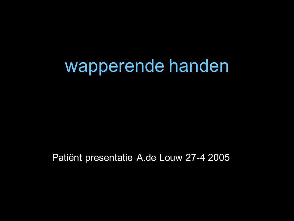 Patiënt presentatie A.de Louw 27-4 2005