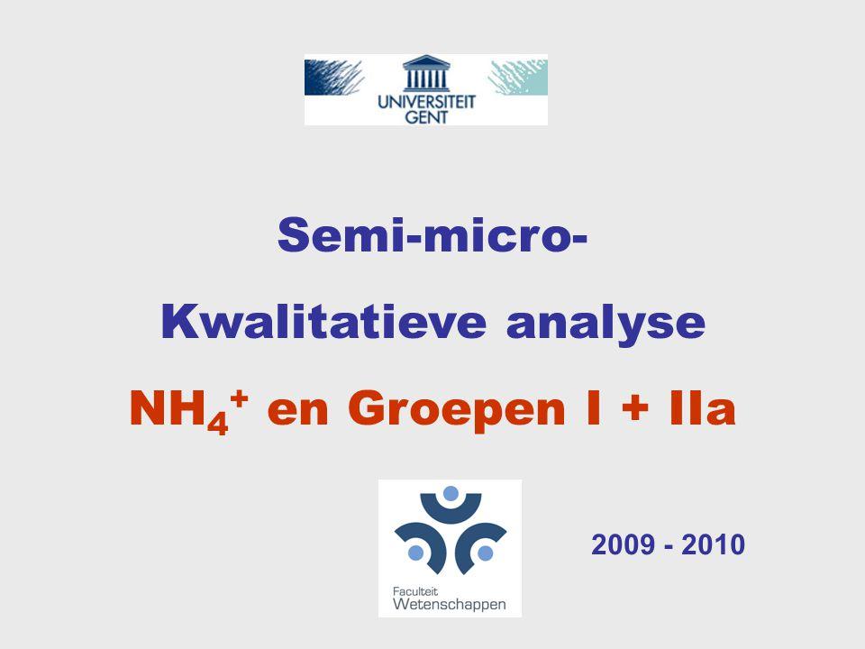 Semi-micro- Kwalitatieve analyse NH4+ en Groepen I + IIa 2009 - 2010