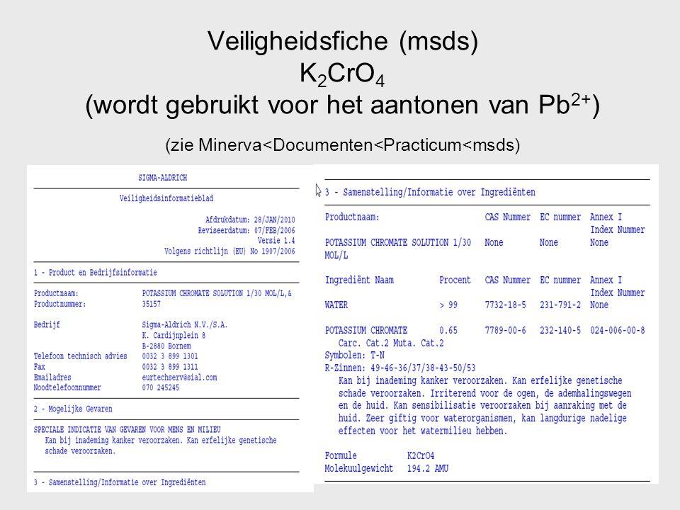 Veiligheidsfiche (msds) K2CrO4 (wordt gebruikt voor het aantonen van Pb2+) (zie Minerva<Documenten<Practicum<msds)