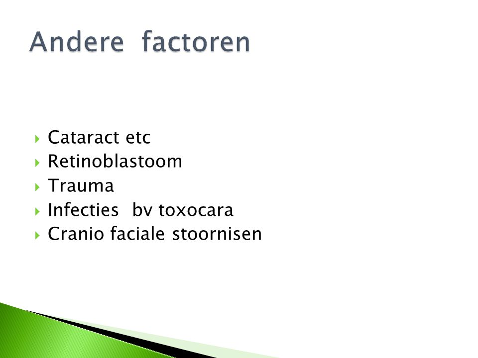 Andere factoren Cataract etc Retinoblastoom Trauma