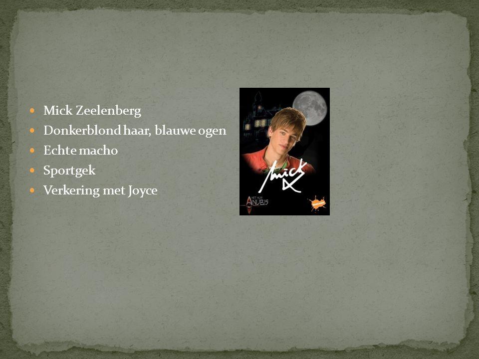 Mick Zeelenberg Donkerblond haar, blauwe ogen Echte macho Sportgek Verkering met Joyce
