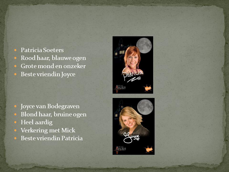 Patricia Soeters Rood haar, blauwe ogen. Grote mond en onzeker. Beste vriendin Joyce. Joyce van Bodegraven.