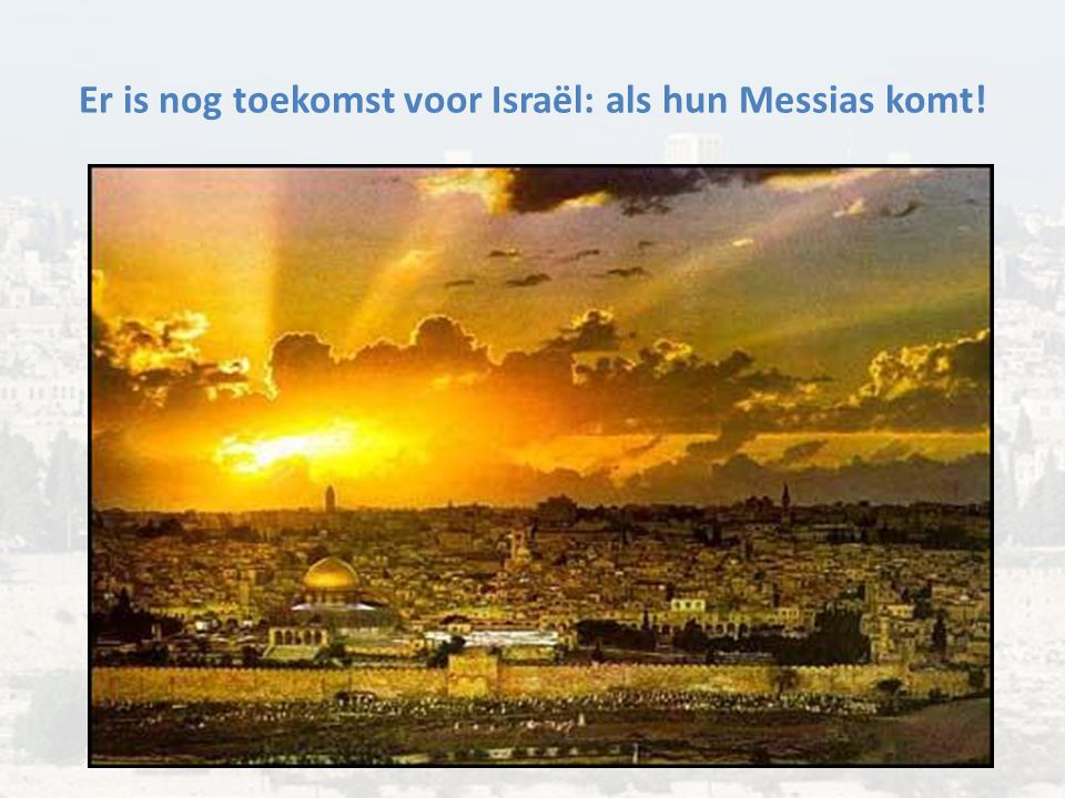 Er is nog toekomst voor Israël: als hun Messias komt!