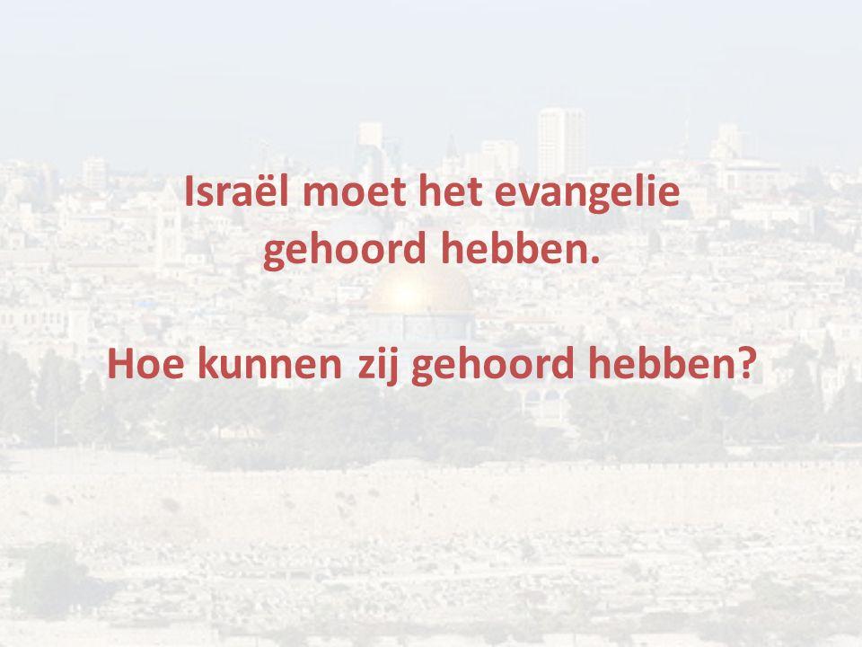 Israël moet het evangelie gehoord hebben. Hoe kunnen zij gehoord hebben