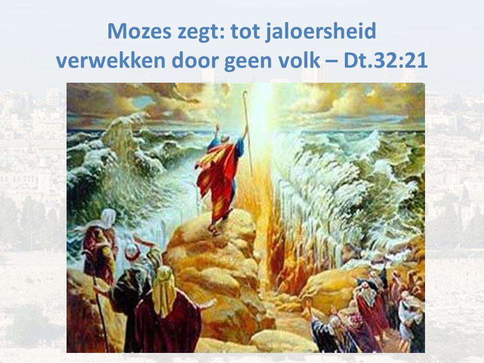 Mozes zegt: tot jaloersheid verwekken door geen volk – Dt.32:21
