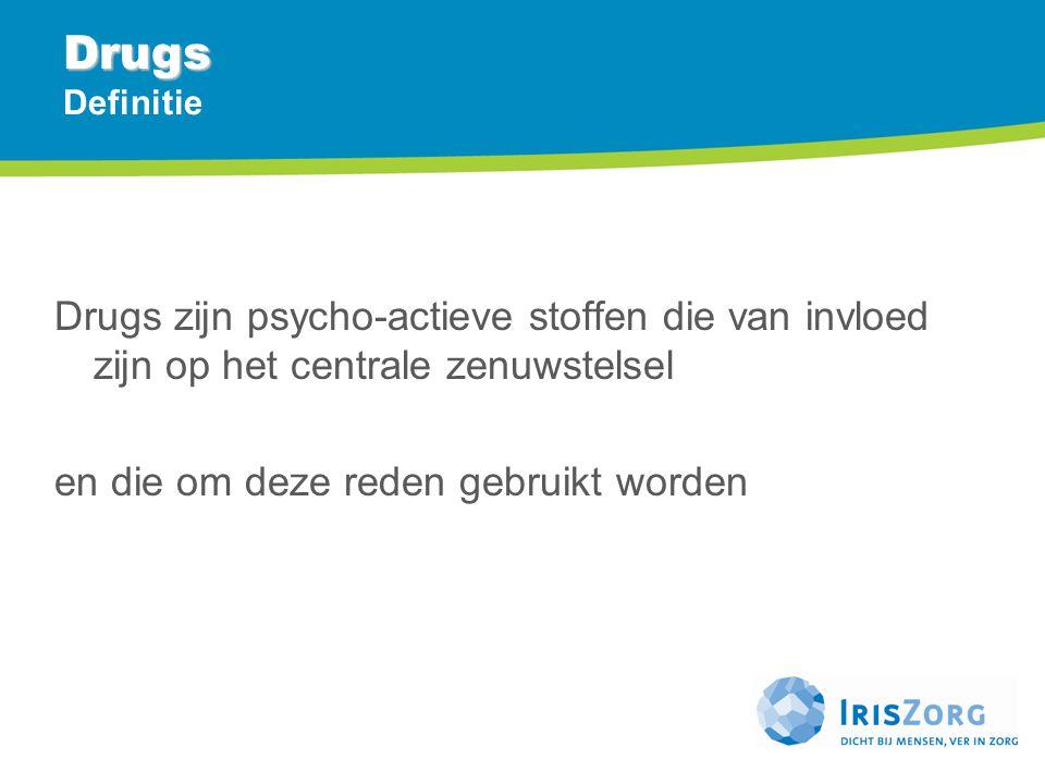 Drugs Definitie Drugs zijn psycho-actieve stoffen die van invloed zijn op het centrale zenuwstelsel.