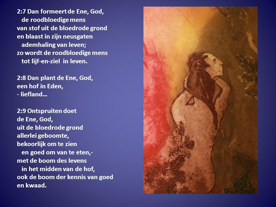 2:7 Dan formeert de Ene, God,