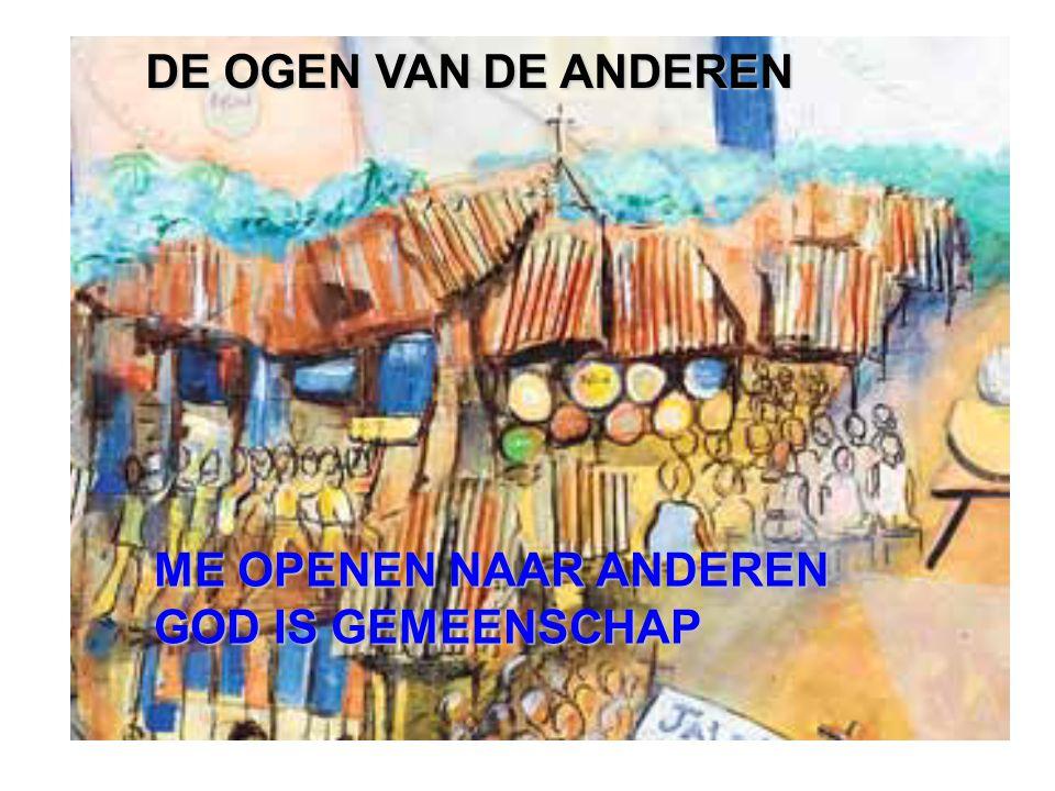 DE OGEN VAN DE ANDEREN ME OPENEN NAAR ANDEREN GOD IS GEMEENSCHAP
