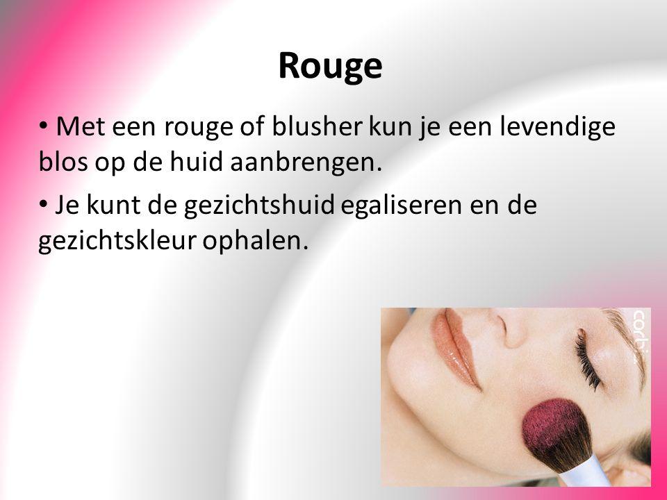 Rouge Met een rouge of blusher kun je een levendige blos op de huid aanbrengen.