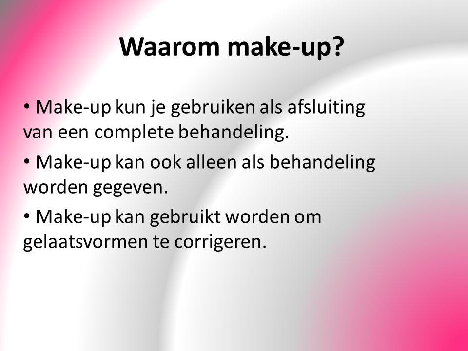 Waarom make-up Make-up kun je gebruiken als afsluiting van een complete behandeling. Make-up kan ook alleen als behandeling worden gegeven.