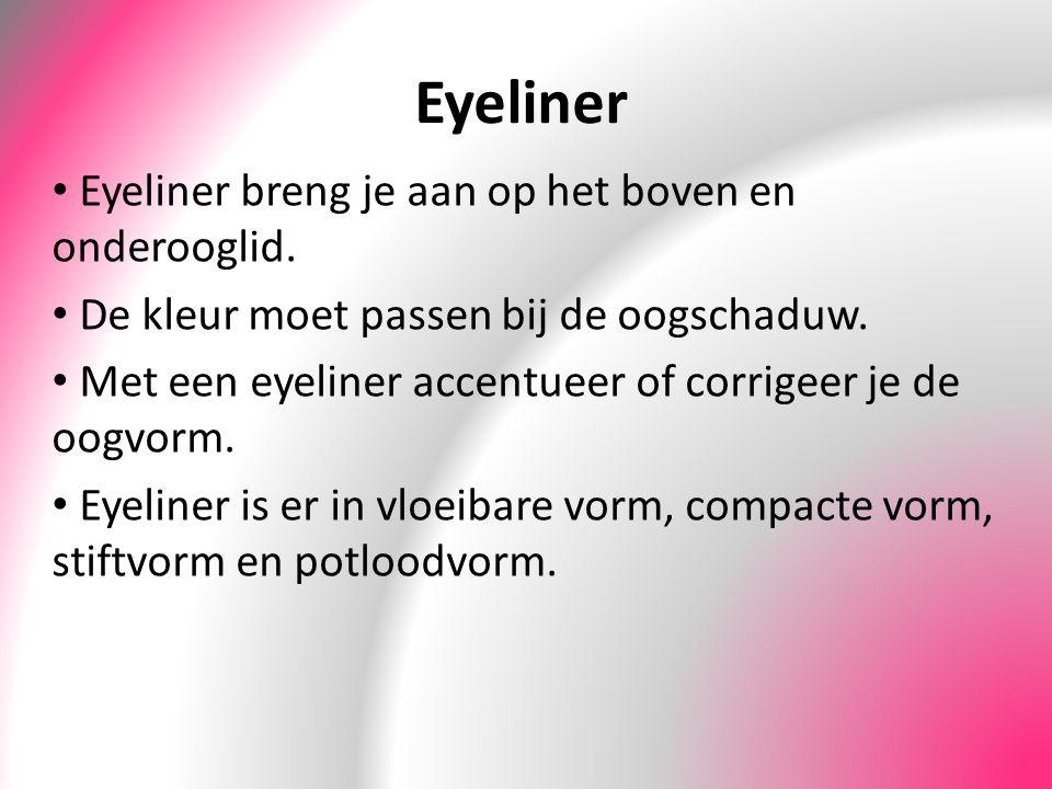 Eyeliner Eyeliner breng je aan op het boven en onderooglid.
