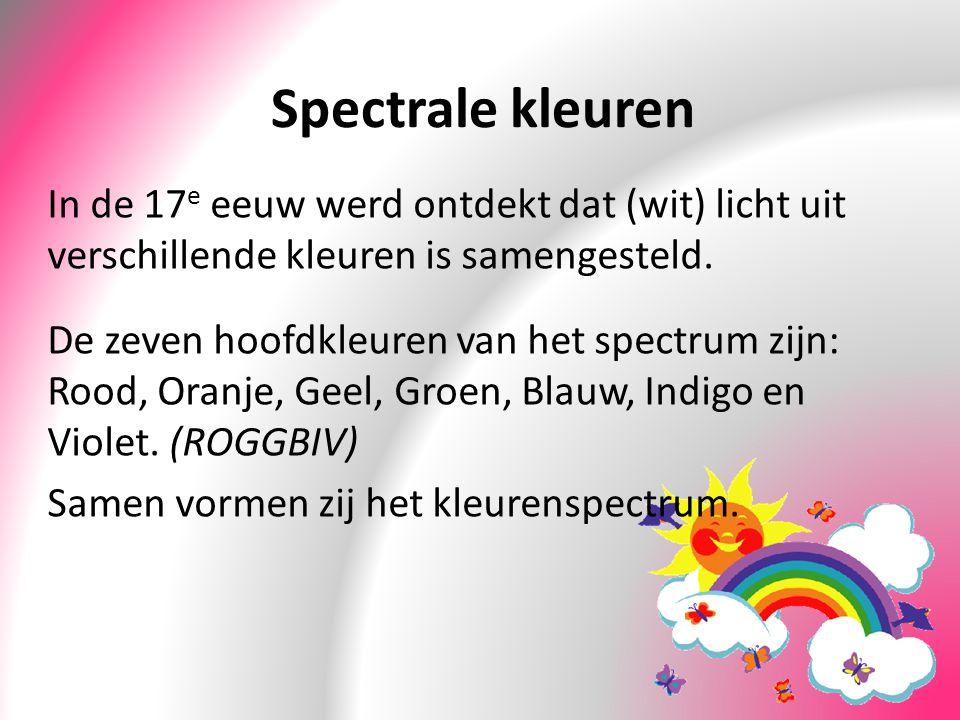 Spectrale kleuren In de 17e eeuw werd ontdekt dat (wit) licht uit verschillende kleuren is samengesteld.