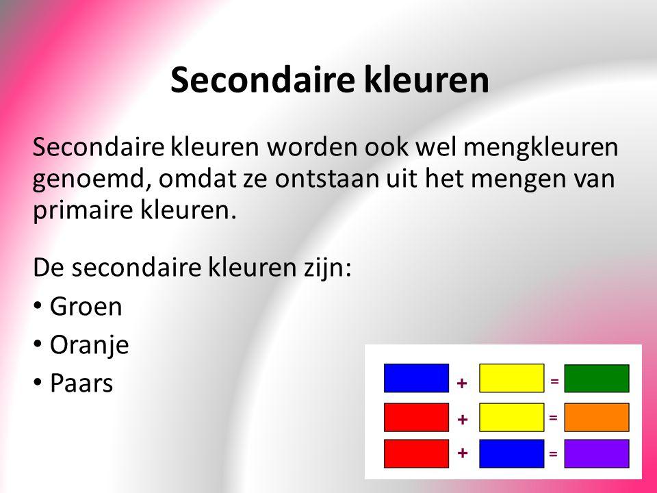 Secondaire kleuren Secondaire kleuren worden ook wel mengkleuren genoemd, omdat ze ontstaan uit het mengen van primaire kleuren.