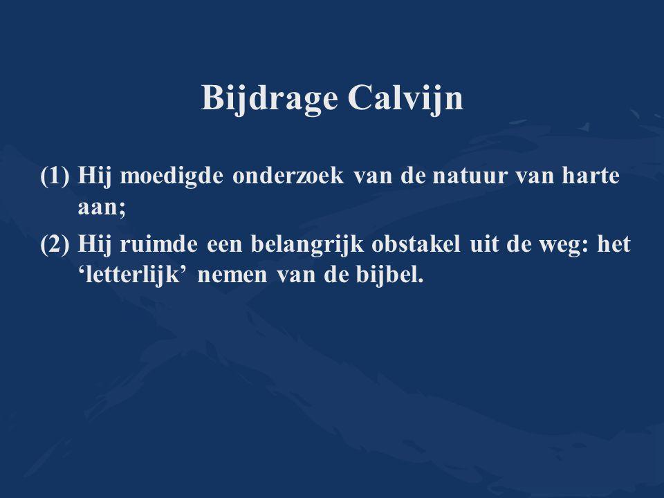 Bijdrage Calvijn Hij moedigde onderzoek van de natuur van harte aan;