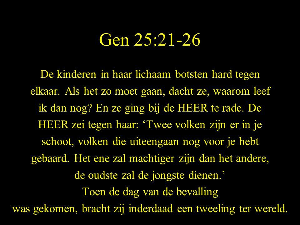 Gen 25:21-26 De kinderen in haar lichaam botsten hard tegen
