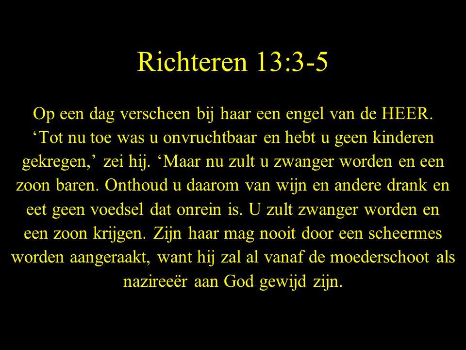 Richteren 13:3-5 Op een dag verscheen bij haar een engel van de HEER.
