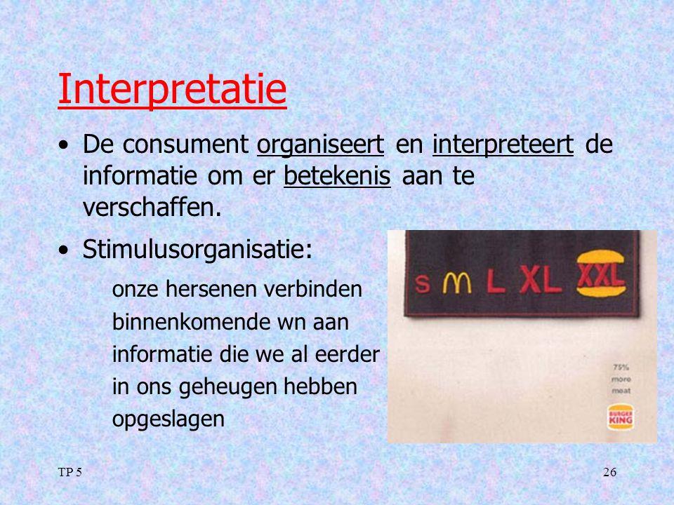 Interpretatie De consument organiseert en interpreteert de informatie om er betekenis aan te verschaffen.