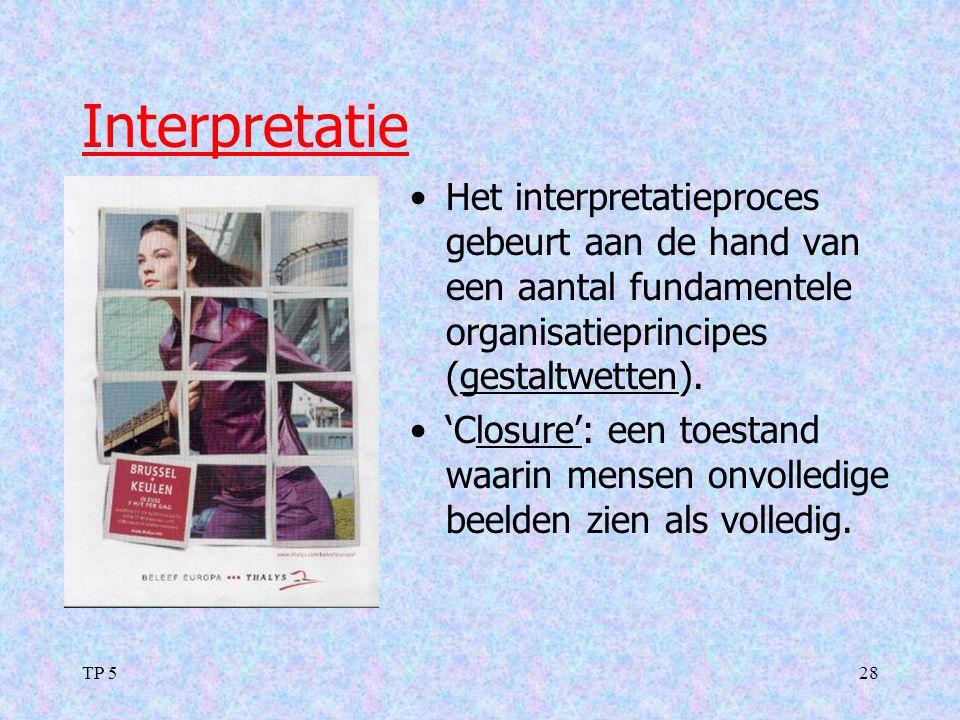 Interpretatie Het interpretatieproces gebeurt aan de hand van een aantal fundamentele organisatieprincipes (gestaltwetten).
