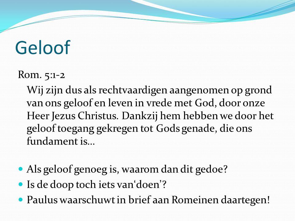 Geloof Rom. 5:1-2.