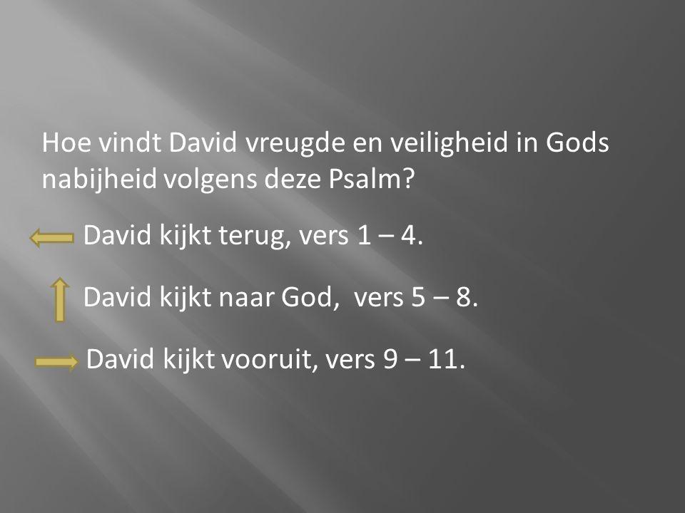 Hoe vindt David vreugde en veiligheid in Gods nabijheid volgens deze Psalm David kijkt terug, vers 1 – 4. David kijkt naar God, vers 5 – 8. David kijkt vooruit, vers 9 – 11.