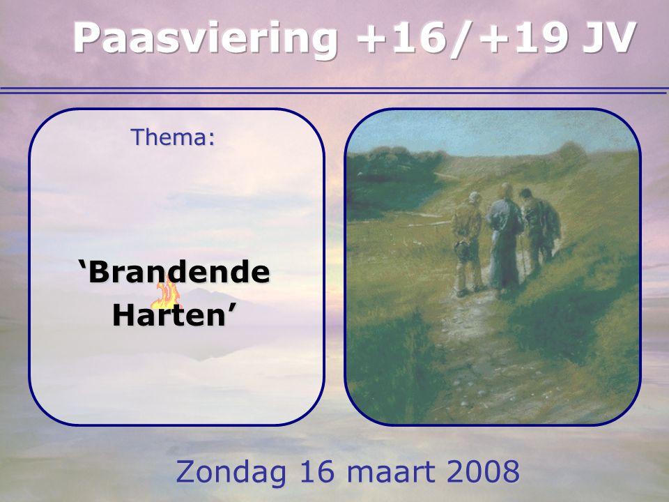 Paasviering +16/+19 JV Thema: 'Brandende Harten' Zondag 16 maart 2008