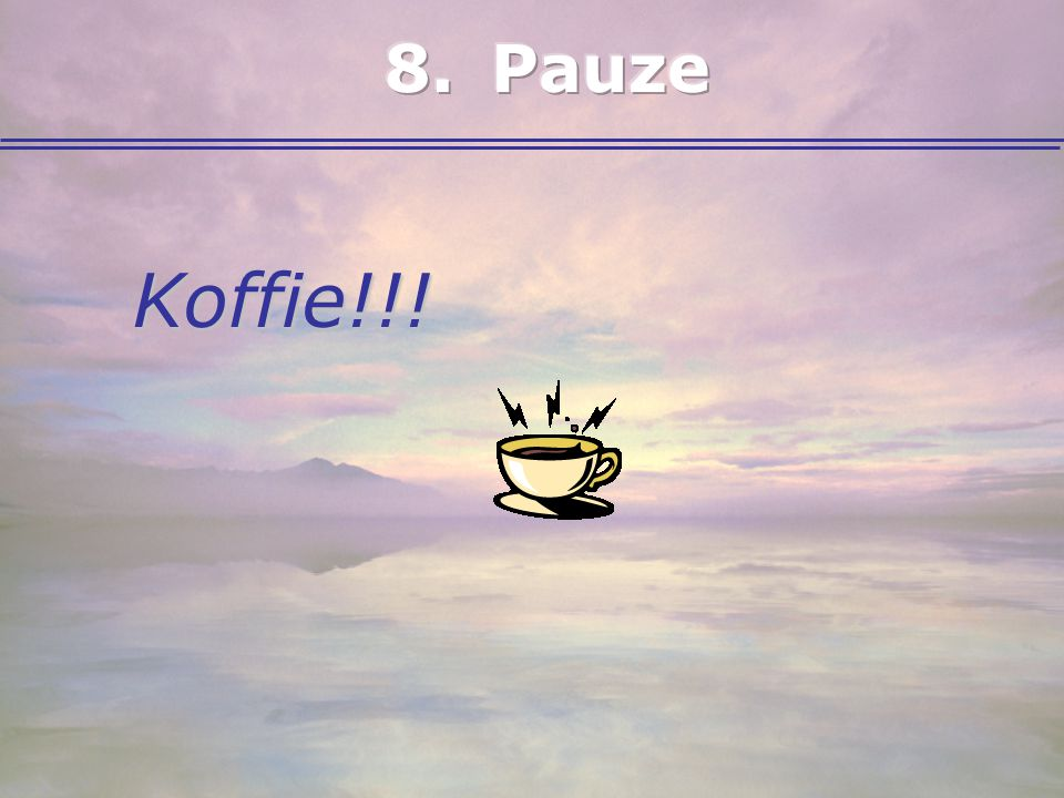 8. Pauze Koffie!!!