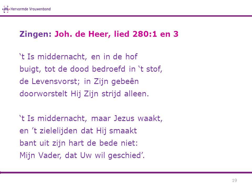 Zingen: Joh. de Heer, lied 280:1 en 3