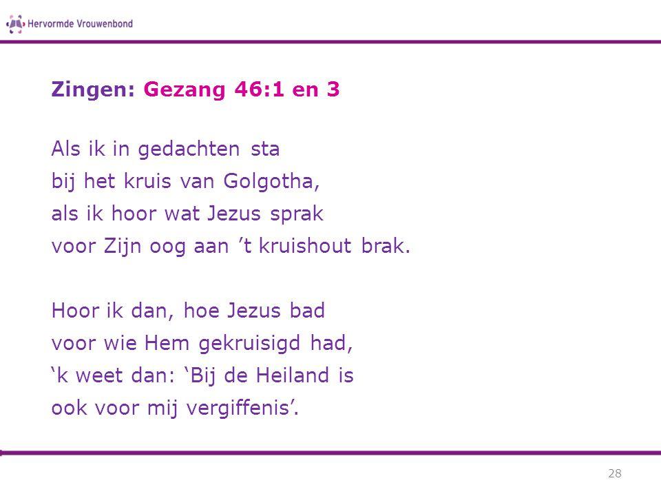 Zingen: Gezang 46:1 en 3 Als ik in gedachten sta. bij het kruis van Golgotha, als ik hoor wat Jezus sprak.