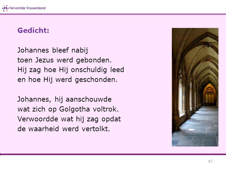 Gedicht: Johannes bleef nabij. toen Jezus werd gebonden. Hij zag hoe Hij onschuldig leed. en hoe Hij werd geschonden.