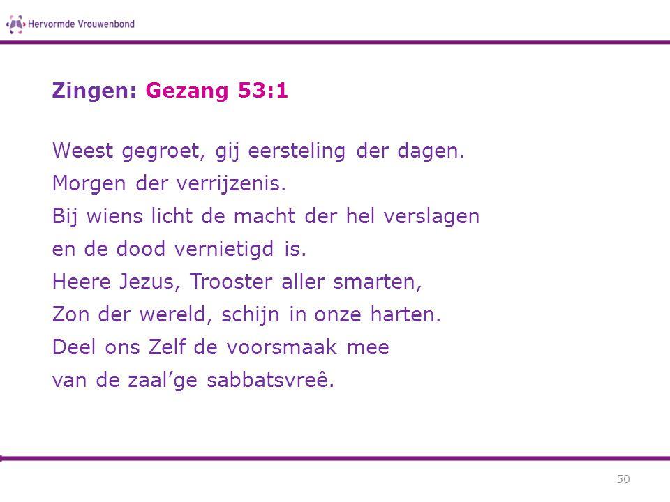 Zingen: Gezang 53:1 Weest gegroet, gij eersteling der dagen. Morgen der verrijzenis. Bij wiens licht de macht der hel verslagen.