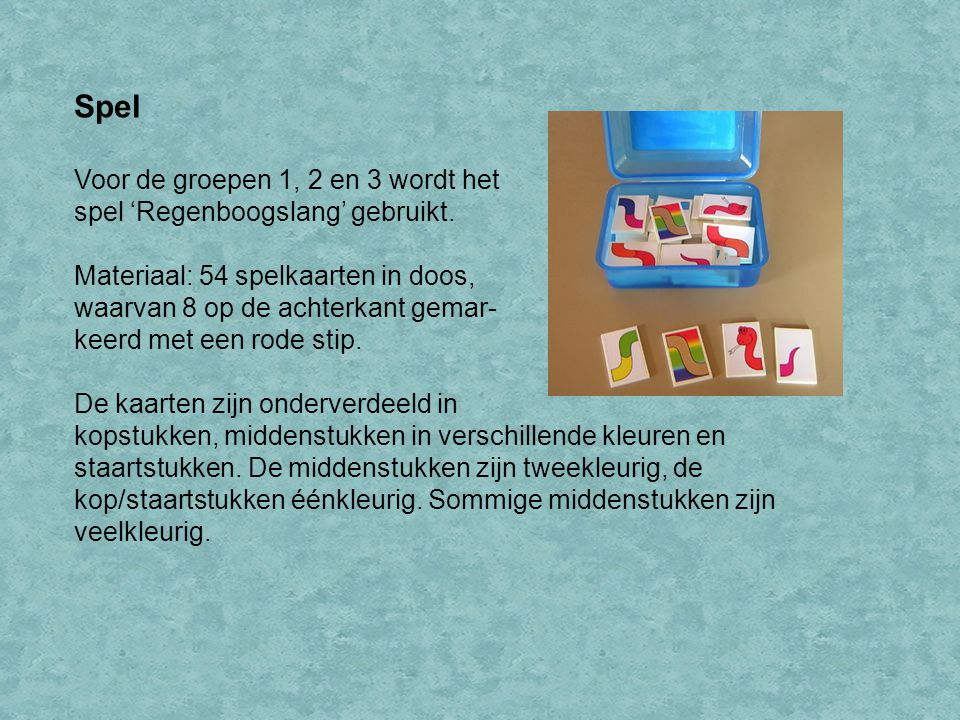Spel Voor de groepen 1, 2 en 3 wordt het spel 'Regenboogslang' gebruikt.