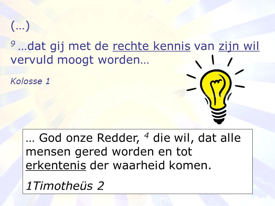 9 …dat gij met de rechte kennis van zijn wil vervuld moogt worden…