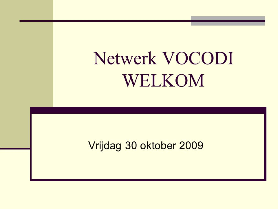 Netwerk VOCODI WELKOM Vrijdag 30 oktober 2009