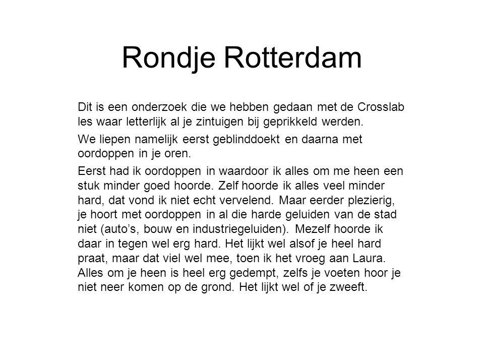 Rondje Rotterdam Dit is een onderzoek die we hebben gedaan met de Crosslab les waar letterlijk al je zintuigen bij geprikkeld werden.