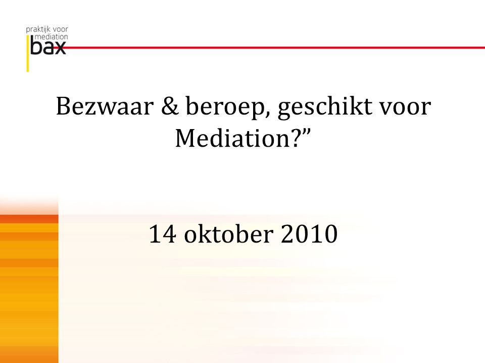 Bezwaar & beroep, geschikt voor Mediation