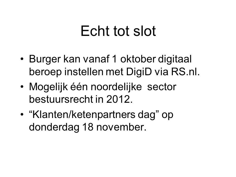 Echt tot slot Burger kan vanaf 1 oktober digitaal beroep instellen met DigiD via RS.nl. Mogelijk één noordelijke sector bestuursrecht in 2012.