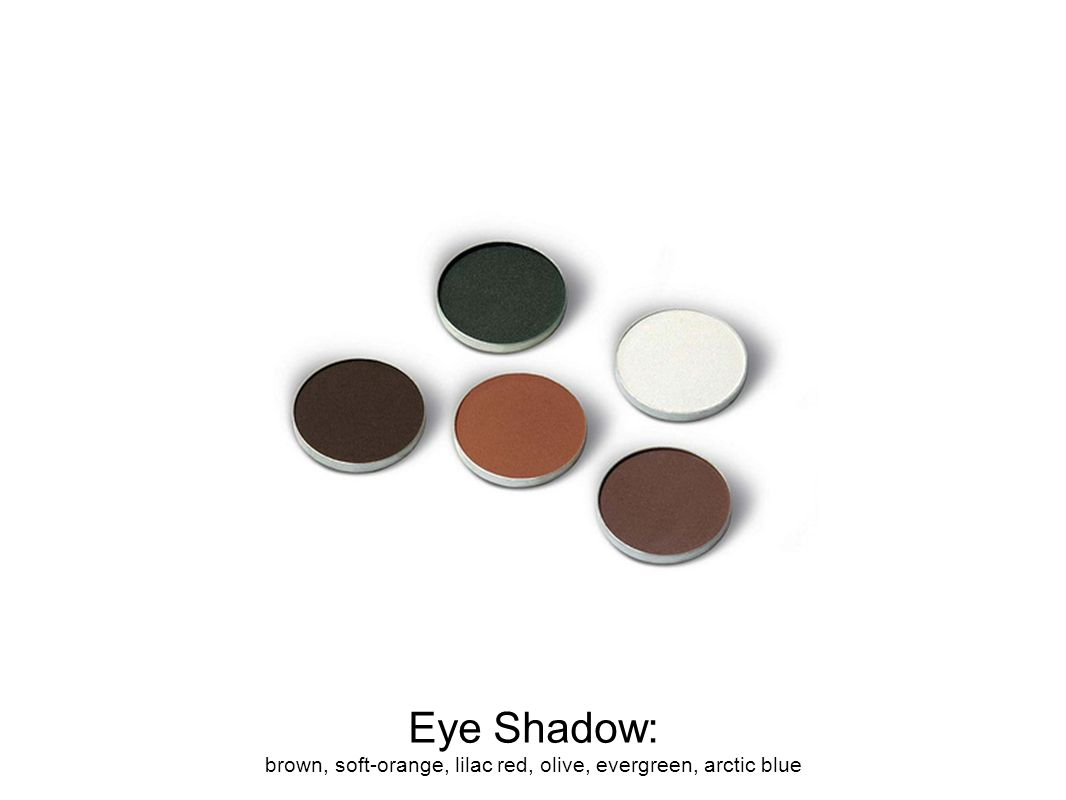 Eye Shadow: brown, soft-orange, lilac red, olive, evergreen, arctic blue