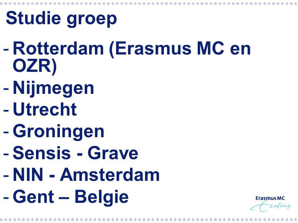 Studie groep Rotterdam (Erasmus MC en OZR) Nijmegen. Utrecht. Groningen. Sensis - Grave. NIN - Amsterdam.