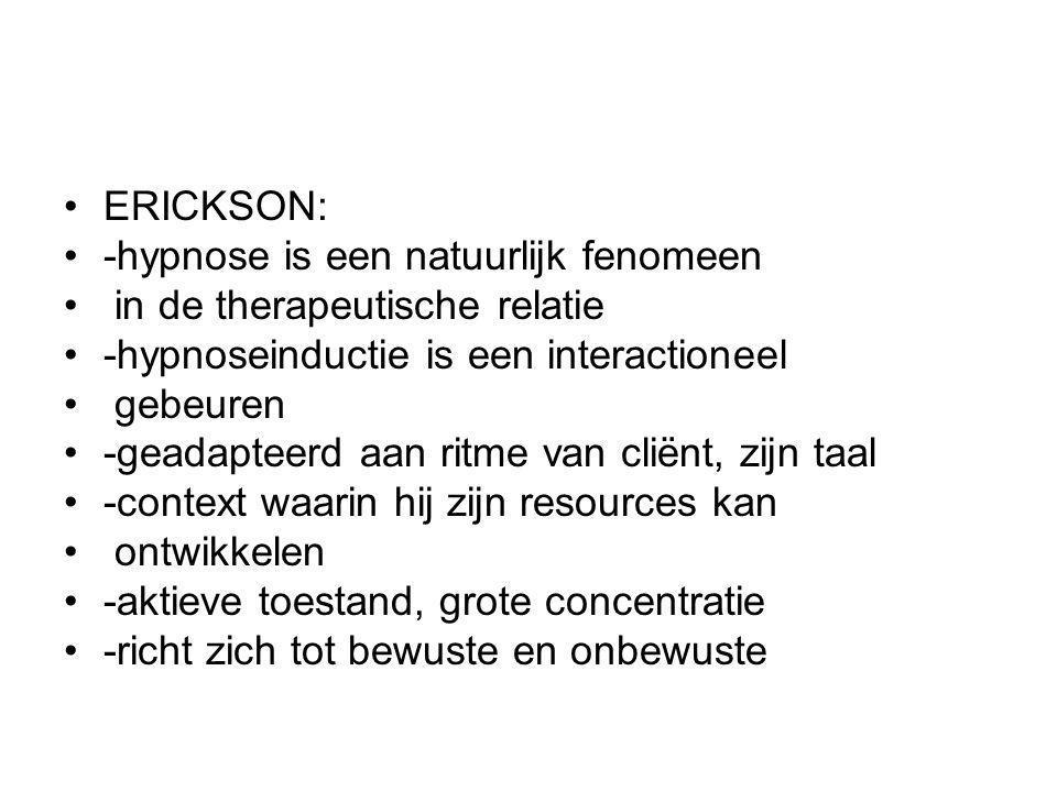 ERICKSON: -hypnose is een natuurlijk fenomeen. in de therapeutische relatie. -hypnoseinductie is een interactioneel.
