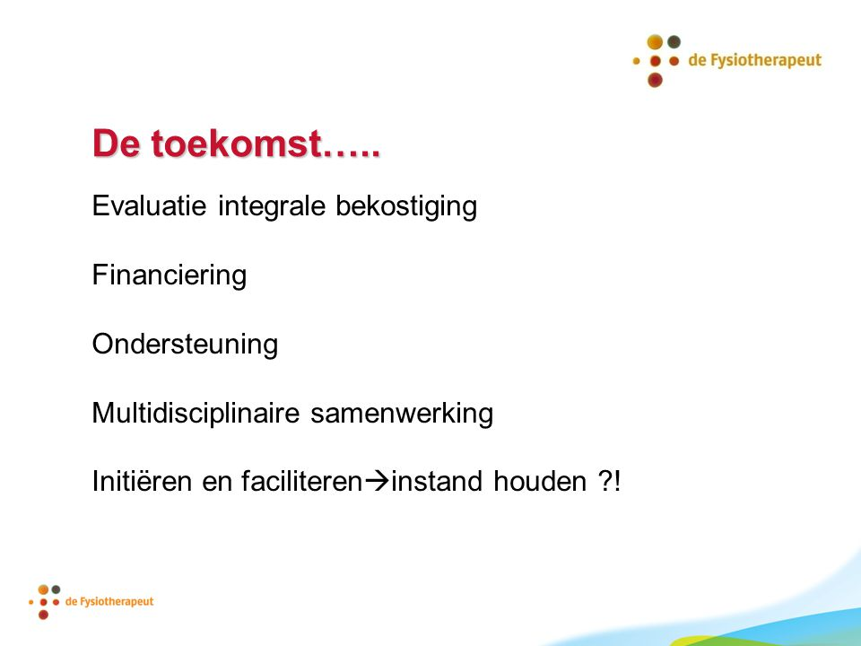 De toekomst….. Evaluatie integrale bekostiging Financiering