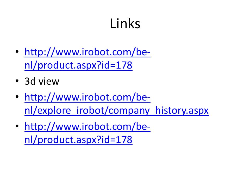 Links http://www.irobot.com/be-nl/product.aspx id=178 3d view
