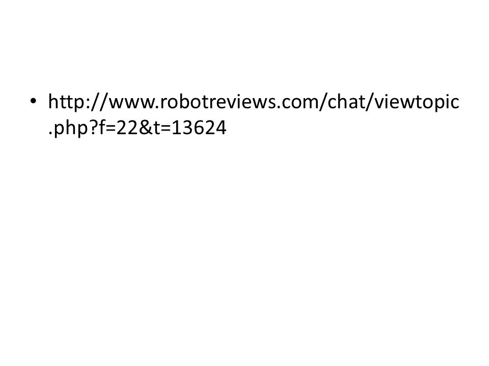 http://www.robotreviews.com/chat/viewtopic.php f=22&t=13624