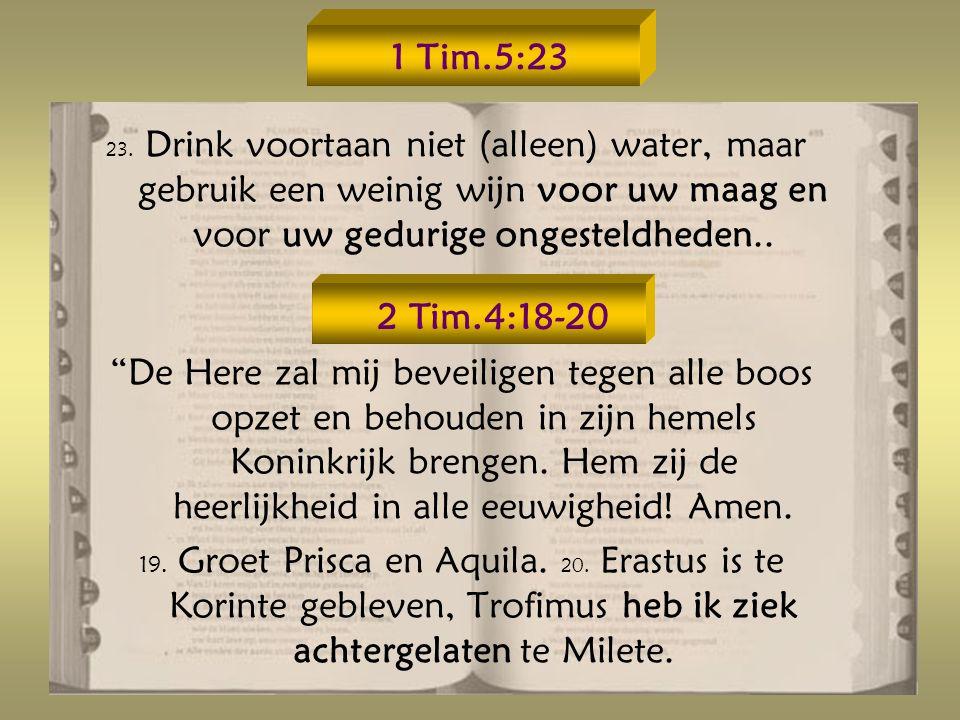 1 Tim.5:23 23. Drink voortaan niet (alleen) water, maar gebruik een weinig wijn voor uw maag en voor uw gedurige ongesteldheden..