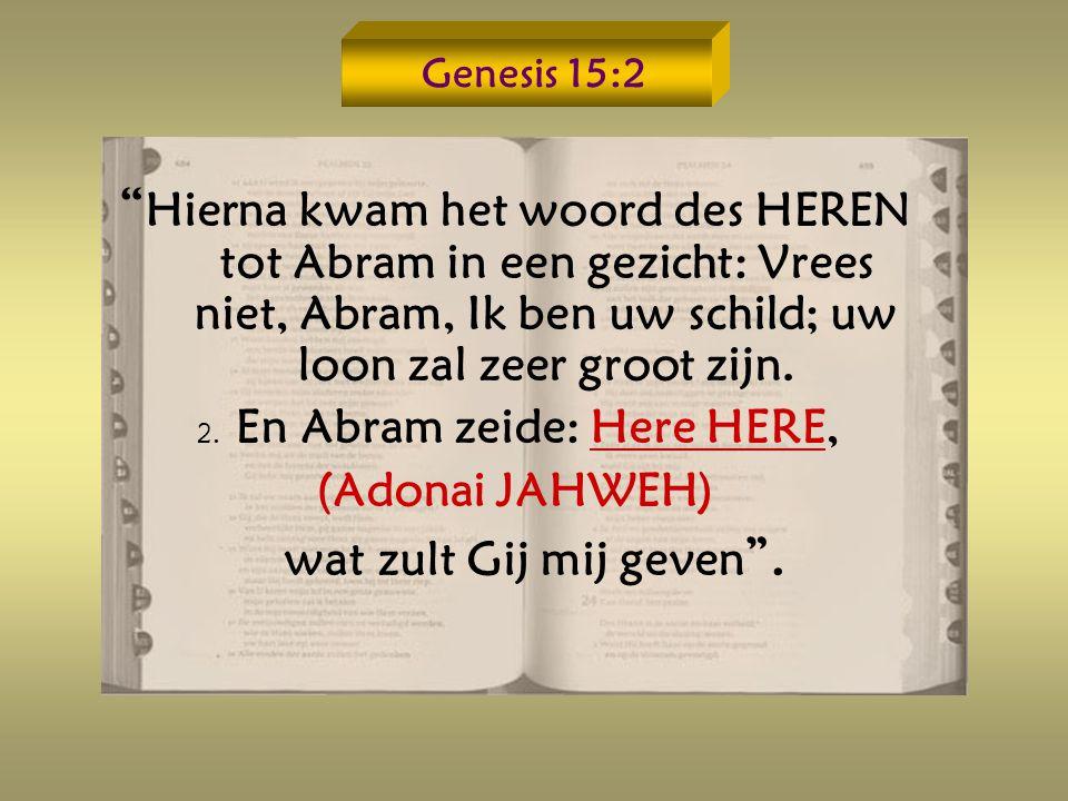 2. En Abram zeide: Here HERE,