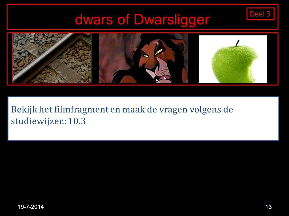 dwars of Dwarsligger Deel 3. Deel 1. Bekijk het filmfragment en maak de vragen volgens de studiewijzer.: 10.3.