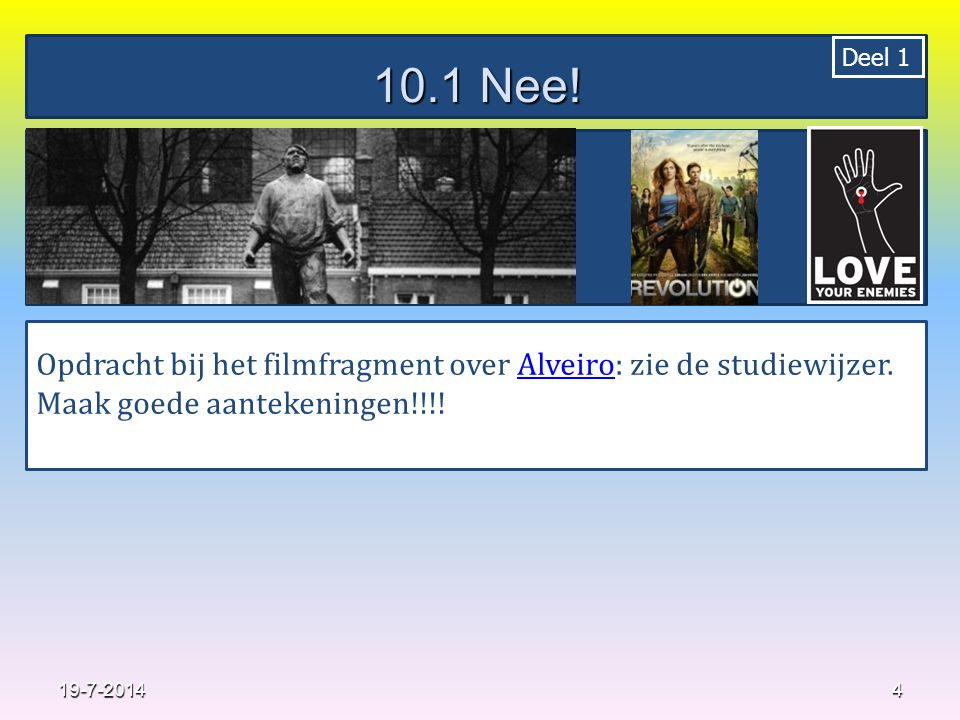 10.1 Nee! Deel 1. Deel 1. Opdracht bij het filmfragment over Alveiro: zie de studiewijzer. Maak goede aantekeningen!!!!