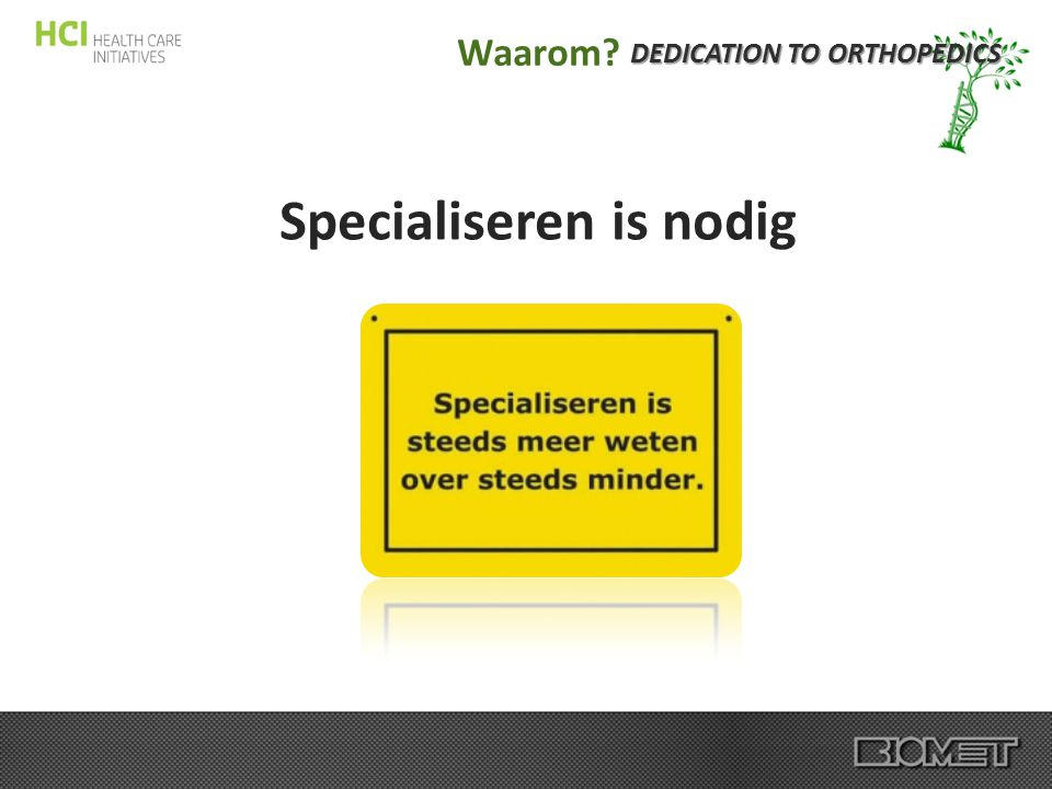 DEDICATION TO ORTHOPEDICS Specialiseren is nodig