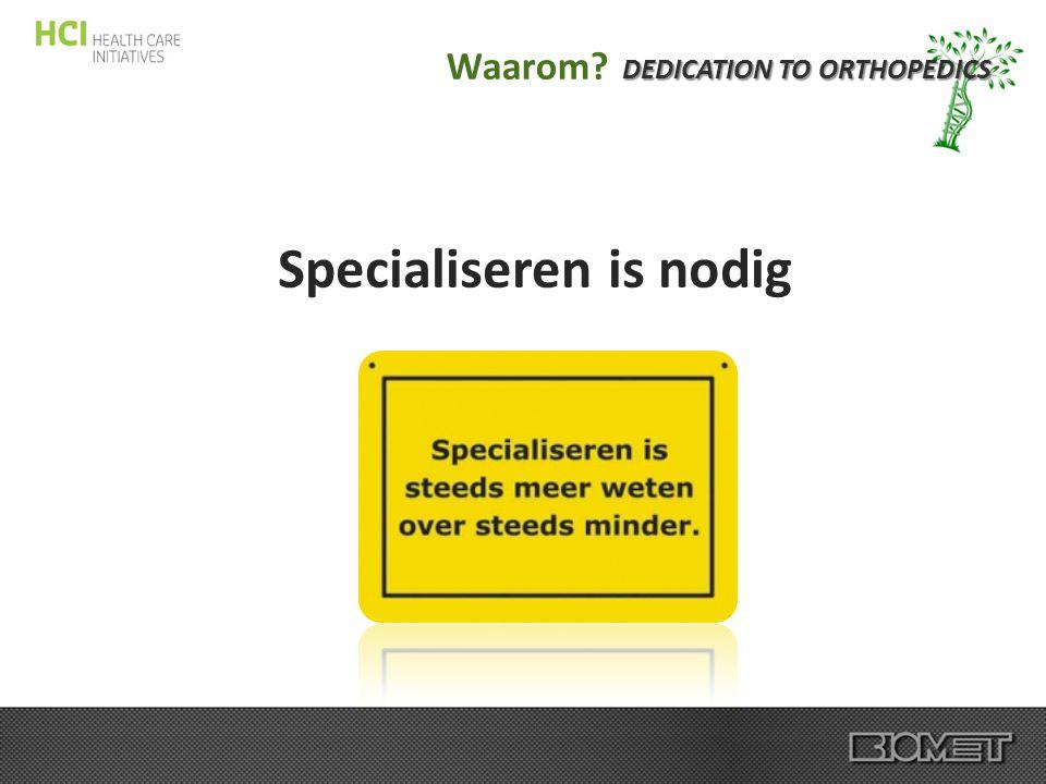 DEDICATION TO ORTHOPEDICS Specialiseren is nodig