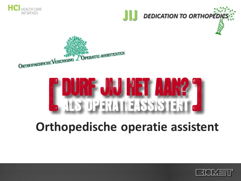 DEDICATION TO ORTHOPEDICS Orthopedische operatie assistent
